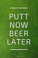 Putt Now, Beer Later: Practical undated calendar, planner and lined journal for golf lovers