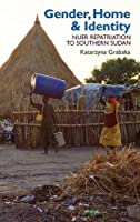 Gender, Home & Identity: Nuer Repatriation to Southern Sudan (Eastern Africa)