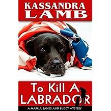 To Kill A Labrador: A Marcia Banks and Buddy Mystery (The Marcia Banks and Buddy Cozy Mysteries Book 1)