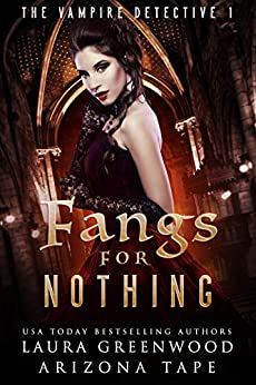 Fangs For Nothing (The Vampire Detective Book 1) by [Tape, Arizona, Greenwood, Laura]