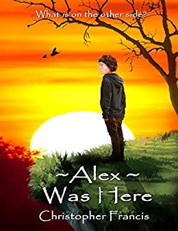 Alex Was Here by [Francis, Christopher]