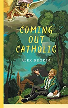 Coming Out Catholic by [Dunkin, Alex]
