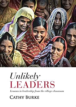 Unlikely Leaders: Lessons in Leadership from the Village Classroom by [Burke, Cathy]