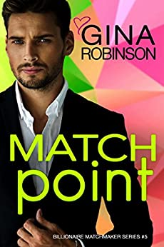 Match Point: A Jet City Billionaire Romance (The Billionaire Matchmaker Series Book 5) by [Robinson, Gina]