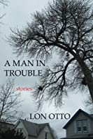 A Man in Trouble: Stories