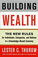 Building Wealth: The New Rules for Individuals, Companies, and Nations in a Knowledge-Based Economy