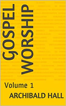 Gospel Worship: Volume 1 by [Hall, Archibald]