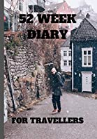 52 WEEK DIARY FOR TRAVELLERS: GUY WITH RUCK SACK ON HIS BACK BOOK FOR GOAL SETTING AND PLANNING FOR FUTURE SUCCESS GIVE AS GIFT TO A LOVED ONE OR WORK COLLEAGUE