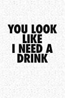You Look Like I Need A Drink: A 6x9 Inch Matte Softcover Journal Notebook With 120 Blank Lined Pages