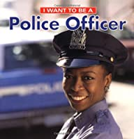 I Want to Be a Police Officer (I Want to Be (Firefly Paperback))