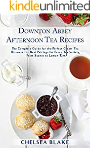 Downton Abbey Afternoon Tea Recipes: The Complete Guide for the Perfect Cream Tea: Discover the Best Pairings for Every Tea Variety, From Scones to Lemon Tart (English Edition)