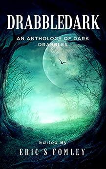 Drabbledark: An Anthology of Dark Drabbles by [Fomley, Eric S., Allen, Dan, Shvartsman, Alex, Frost, Jack Wolfe]