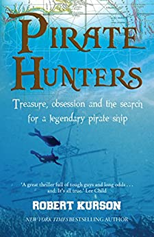 Pirate Hunters: Treasure, Obsession and the Search for a Legendary Pirate Ship by [Kurson, Robert]