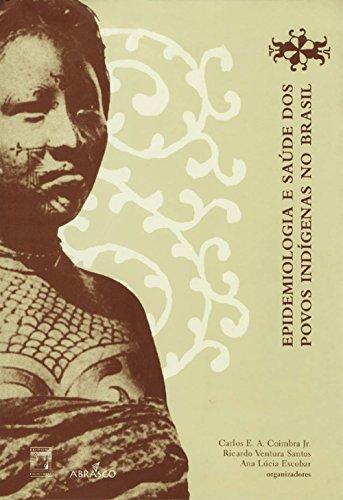 Epidemiologia e saúde dos povos indígenas no Brasil (Portuguese Edition)
