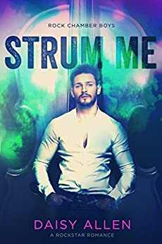 Strum Me: A Rockstar Romance (Rock Chamber Boys Book 2) by [Allen, Daisy]