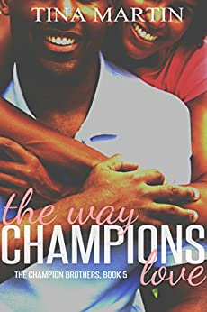 The Way Champions Love (The Champion Brothers Book 5) by [Martin, Tina]
