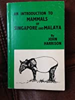 Introduction to the Mammals of Singapore and Malaya