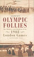 Olympic Follies: The Madness and Mayhem of the 1908 London Games: a Cautionary Tale