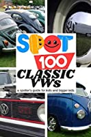 Spot 100 Classic Vws: A Spotter's Guide for Kids and Bigger Kids
