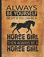 Horse Girl Book: Always Be Yourself Except If You Can Be A Horse Girl Lightly Lined Pages Daily Journal Diary Notepad 8.5x11 Horseback riding girl boy on rodeo farm jot down the progress every day