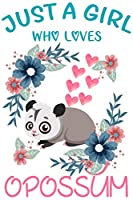 Just a Girl Who Loves Opossum: Perfect Opossum Lover Gift For Girl. Cute Notebook for Opossum Lover. Gift it to your Sister, Daughter, Mother, Mom, Grandpa Who Loves Opossum 120p 6 x 9