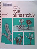 How to Know the True Slime Molds (Pictured Key Nature Series)