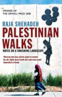 Palestinian Walks: Notes on a Vanishing Landscape by Raja Shehadeh(2008-05-22)