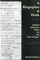 A Biographer at Work: Samuel Johnson's Notes for the 'life of Pope'