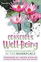 Conscious Wellbeing: How to create a meaningful life In The Workplace