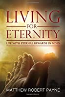 Living for Eternity: Life With Eternal Rewards in Mind