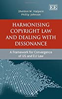 Harmonising Copyright Law and Dealing With Dissonance: A Framework for Convergence of US and EU Law