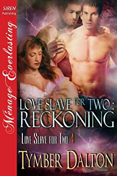 Love Slave for Two: Reckoning [Love Slave for Two 4] (Siren Publishing Menage Everlasting) by [Dalton, Tymber]