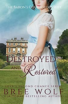 Destroyed & Restored: The Baron's Courageous Wife (Love's Second Chance Book 12) by [Wolf, Bree]