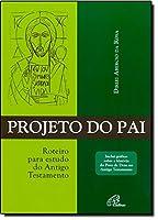 Projeto do Pai. Roteiro Para Estudo do Antigo Testamento