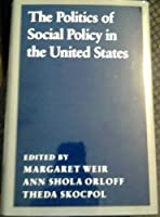The Politics of Social Policy in the United States (Studies from the Project on the Federal/Social Role)