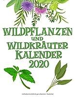 Wildpflanzen und Wildkraeuter Kalender 2020: Wildkraeuter Und Wildpflanzen Notizbuch Fuer Kraeuterfrauen Und Moderne Hexen - Kraeuter Rezepte Buch