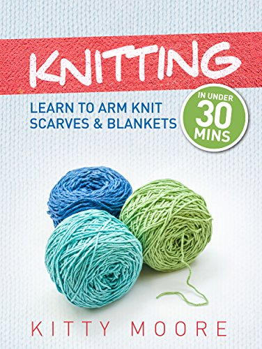 Download Knitting (4th Edition): Learn To Arm Knit Scarves & Blankets In Under 30 Minutes! (English Edition) B00WFEI632