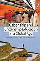 Citizenship and Citizenship Education in a Global Age: Politics, Policies, and Practices in China (Global Studies in Education)