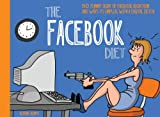 The Facebook Diet: 50 Funny Signs of Facebook addiction and Ways to Unplug with a Digital Detox (Unplug Series) (English Edition)