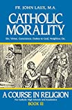 Catholic Morality: Sin, Virtue, Conscience, Duties to God, Neighbor, Etc. (A Course in Religion) 画像