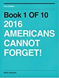 Book 1 of 10: 2016 AMERICANS CANNOT FORGET! (10 BOOKS SERIES) (English Edition)