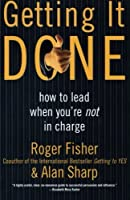 Getting It Done: How to Lead When You're Not in Charge by Roger Fisher Alan Sharp(1999-05-05)