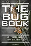 The Bug Book: A Fly Fisher's Guide to Trout Stream Insects 画像