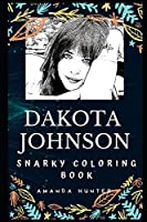 Dakota Johnson Snarky Coloring Book: An American Actress. (Dakota Johnson Snarky Coloring Books)