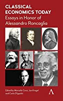 Classical Economics Today: Essays in Honor of Alessandro Roncaglia (Anthem Other Canon Economics)