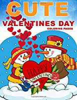 Cute Valentines Day Coloring Pages: Cute and Fun Love Filled Images: Hearts, Sweets, Cherubs, Cute Animals and More! (Valentines Day Coloring Books for Kids)