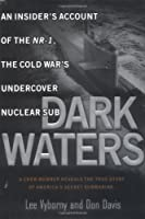 Dark Waters:: An Insider's Account of the NR-1 The Cold War's Undercover Nuclear Sub