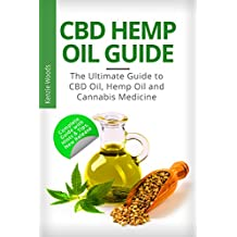 CBD Hemp Oil Guide: The Ultimate Guide to CBD Oil, Hemp Oil and Cannabis Medicine: (CBD oil books, CBD oil for pain, CBD oil for health, hemp oil and CBD, Cannabis Medicine Guide)