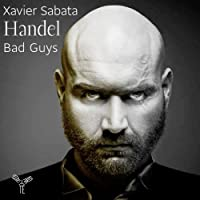 Handel: Bad Guys by Xavier Sabata (2013-04-09)