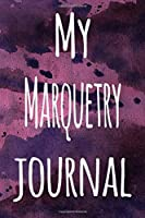 My Marquetry Journal: The perfect gift for the artist in your life - 119 page lined journal!